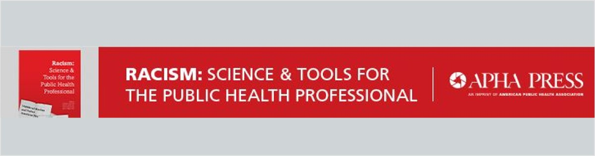 Racism: Science and Tools for the Public Health Professional