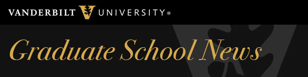 Graduate School News E-Newsletter [Vanderbilt University]